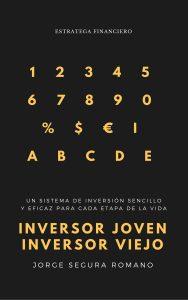INVERSOR JOVEN INVERSOR VIEJO. Un sistema de inversión sencillo y eficaz para cada etapa de la vida.
